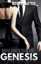 MAFIA KING'S Child FOR GENESIS (Book III) by rosehearted_