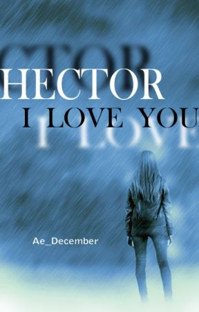 HECTOR I LOVE YOU by Ae_december