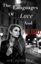 The Languages Of Love And Blood by AmeliaGreyson