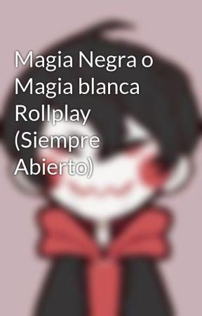 Magia Negra o Magia blanca Rollplay (Siempre Abierto) by Frashelys1