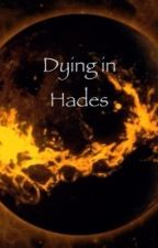 Dying in Hades by SkysAreFalling