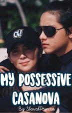 My Possessive Casanova (KathNiel) by SlavedPrincess
