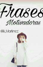 FRASES MOTIVADORAS by Lillii_Martinez