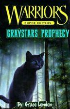 GrayStars Prophecy by willowpeltOfStarClan
