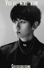 You're mine now (Baekhyun X Reader) by Cheesecakesung