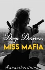 Deep Desires : Miss Mafia  by anauthorithink