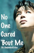 No One Cared 'Bout Me || Letters by JiminnieeCutiee