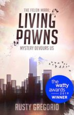 Living Pawns (The Felon Mark Book Two) by WordsAreWisdom_
