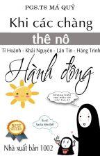 KHI CÁC CHÀNG THÊ NÔ HÀNH ĐỘNG - Tỉ Hoành/Khải Nguyên/Lân Tín/Hàng Trình by Xiaogui1002