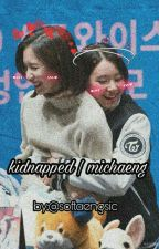 Kidnapped➵MiChaeng by etherealjessica