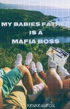 My Babies Father Is A Mafia Boss (ON-GOING) (UNDER EDITING) (SLOW UPDATE) by KenKeanFox