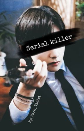 Serial Killer | Kim Taehyung FanFic by Park_Violet