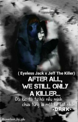(Eyeless Jack x Jeff The Killer) After all, we still only a killer (drop)