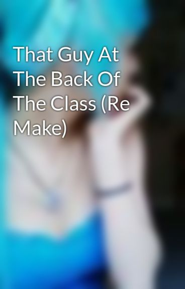 That Guy At The Back Of The Class (Re Make) by SophiaHere