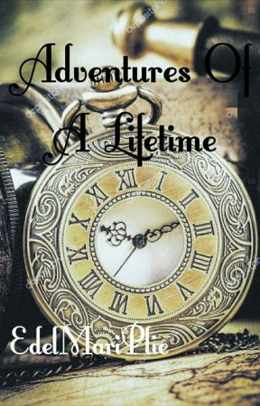 Adventures Of A Lifetime by EdelMariPlie