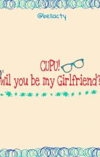 CUPU will you be my girlfriend by bellacty