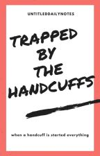 trapped by the handcuffs by untitleddailynotes