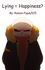 Lying = Happiness? (Underfell/Underswap Au) by Ramen-Papsy525