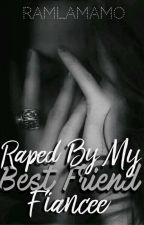 Raped By My Best Friend Fiancee by ramlamamo