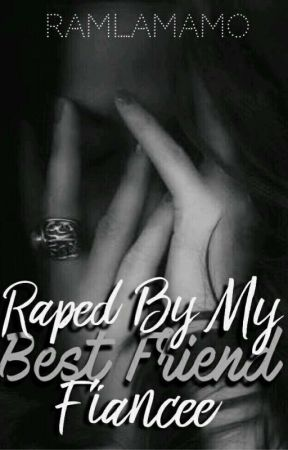 Raped By My Best Friend Fiancee by ramlamamo