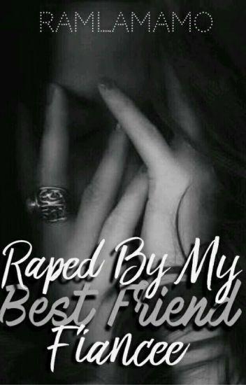Raped By My Best Friend Fiancee