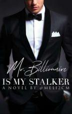 Mr. Billionaire Is My Stalker by meli2cm