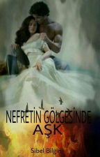 NEFRETİN GÖLGESİNDE AŞK  by SibelBilgin2