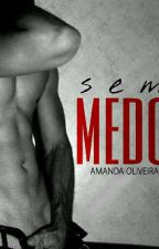 SEM MEDO [ SÉRIE IRMÃOS KELLER ] #2 by ninavx