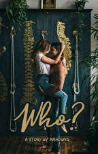 Who? ✔ by mahdung