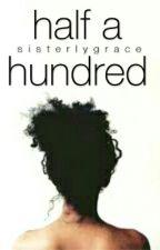 Half a Hundred by SisterlyGrace