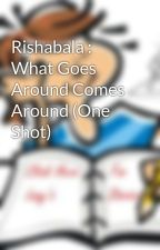 What Goes Around Comes Around (One Shot) by lazyakabookworm