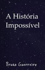 A História Impossível by BrunaGuerreiroM