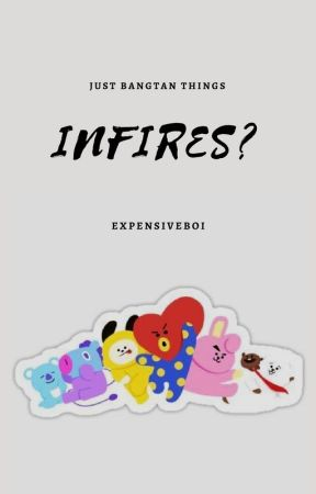 infires? | just bangtan things by expensiveboi
