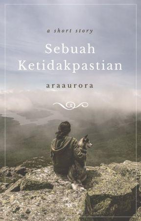 Sebuah Ketidakpastian by araaurora