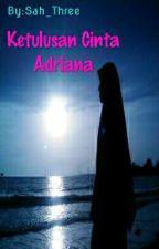 Ketulusan cinta Adriana [Slow Up Date] by Sah_Three