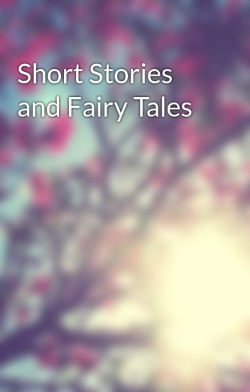 Short Stories and Fairy Tales - Anonymous - Wattpad