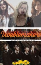 Troublemakers [marauders era] by mooniiie_