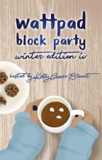 Wattpad Block Party - Winter Edition IV by KellyAnneBlount