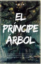 El Príncipe Árbol © [Pausada] by GMCR25
