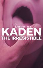 kaden the irresistible | ✓ by gagmebabes