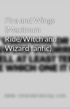 Fire and Wings (Maximum Ride/Witch and Wizard fanfic) by Annia12345