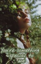 You're something special to me by Flashlightbaee