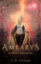 AMBARYS - Os Heróis Corrompidos [COMPLETO] by shfisher