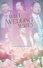 WWE Wedding Series by WantedByMoxley