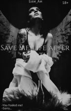 Save me: Life after death [18+] by Am_li_05