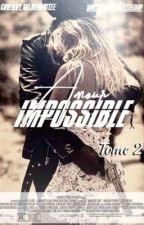 Amour impossible           [Tome 2] by alyzeedup