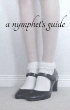 a nymphet's guide by dulcissimus