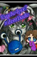 PsychoLove? #ZomDado [In Bearbeitung] by Karuki_Chan_013