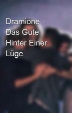 Dramione - Das Gute Hinter Einer Lüge by draco_hermine_