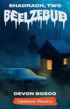 Beelzebub - Sequel to Shadrach by melichor